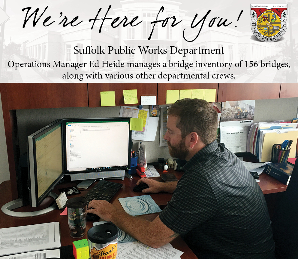 We're Here for You...Suffolk Public Works Department Operations Manager Ed Heide is responsible for managing the City's bridge maintenance program, along with overseeing efforts of contractors working with Public Works Operations