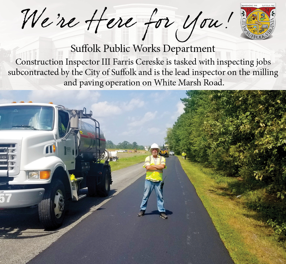 We're Here for You...Suffolk Public Works Department Construction Inspector III Farris Cereske has been with the City of Suffolk since 2011, first in Public Works Engineering, now in Public Works Operations.