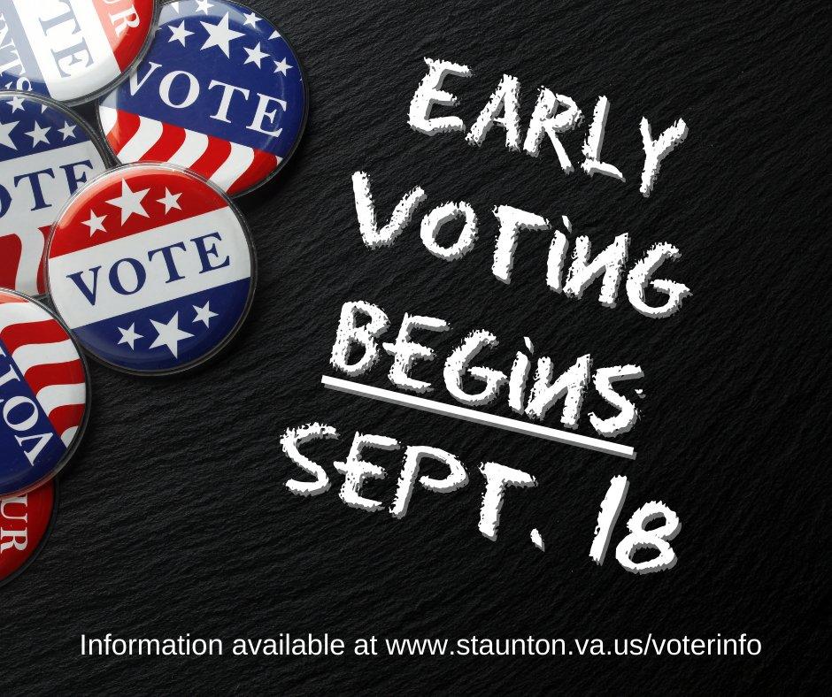 In-person early voting for the Nov. 3 election begins on Friday, Sept. 18 and continues through Oct. 31. Staunton residents can vote in the lobby of City Hall from 9 a.m. until 5 p.m. More details and other information can be found at