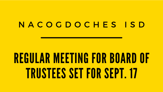 Nacogdoches ISD's Board of Trustees will hold its regular monthly meeting at 5 p.m., Thursday, Sept. 17. The meeting will be conducted through Zoom, a video conferencing app.