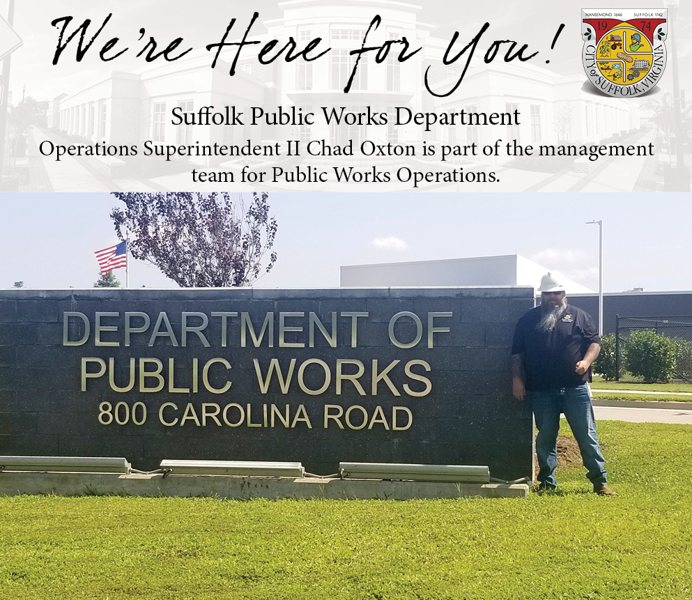 """We're Here for You...Suffolk Public Works Department Operations Superintendent II Chad """"Chad O!"""" Oxton is part of the management team for Public Works Operations. Chad manages the efforts of the 4 Maintenance Zones, Capital Programs, and the Bridge/Closed Conveyance crews."""