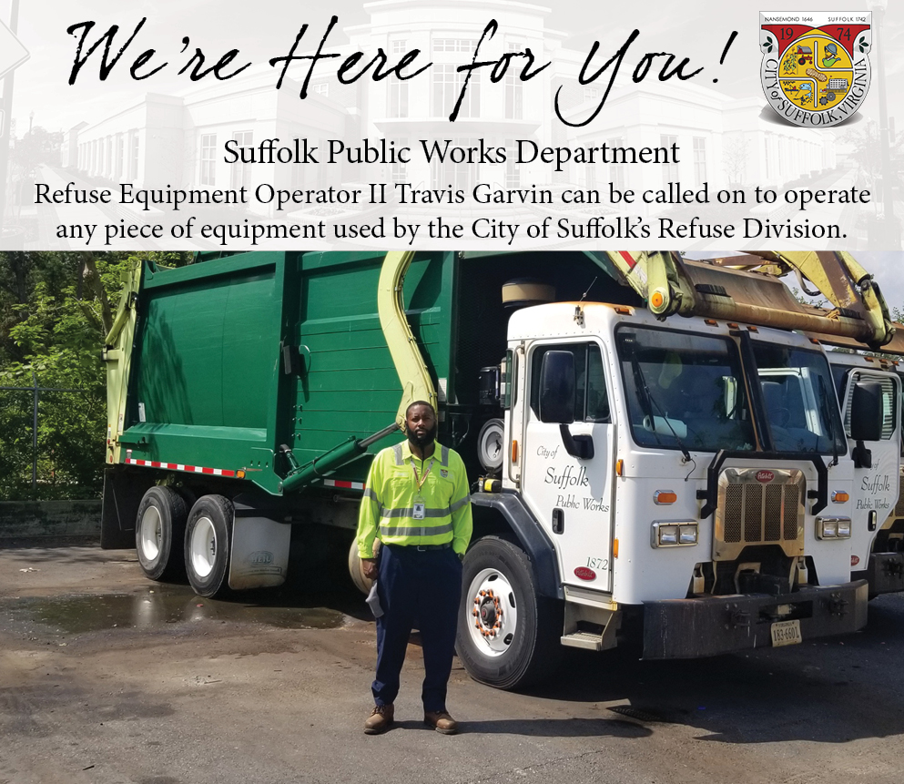 We're Here for You...Suffolk Public Works Department Refuse Equipment Operator II Travis Garvin can be called on to operate any piece of equipment used by the City of Suffolk's Refuse Division.
