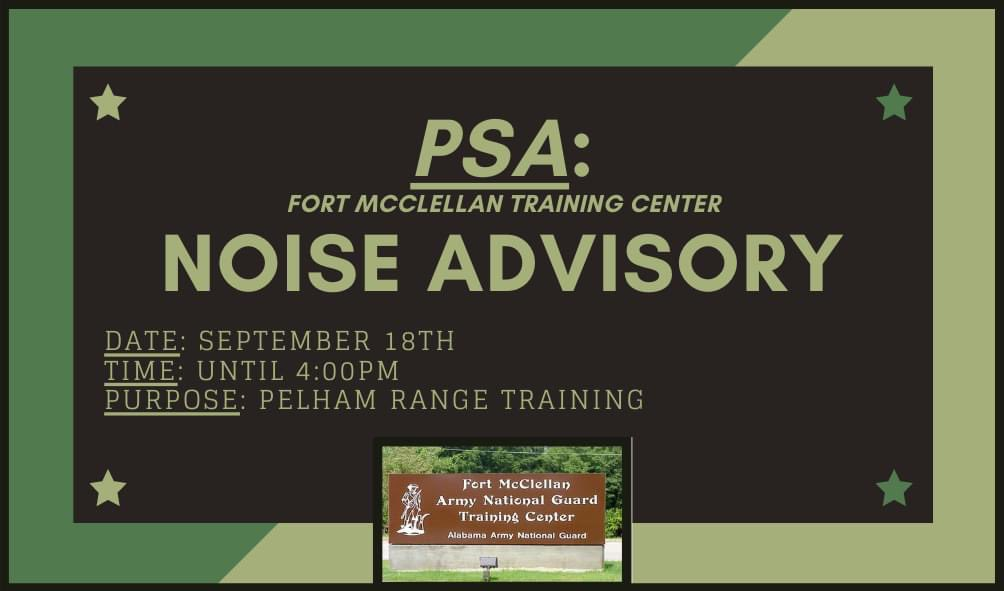 #PSA: Pelham Range - Noise Advisory ____________________________________  Citizens of #Anniston, the Fort McClellan Army Training Center would like to make you aware that training will be taking place today (Sept. 18th) until 4:00pm at Pelham Range.  Thank you!