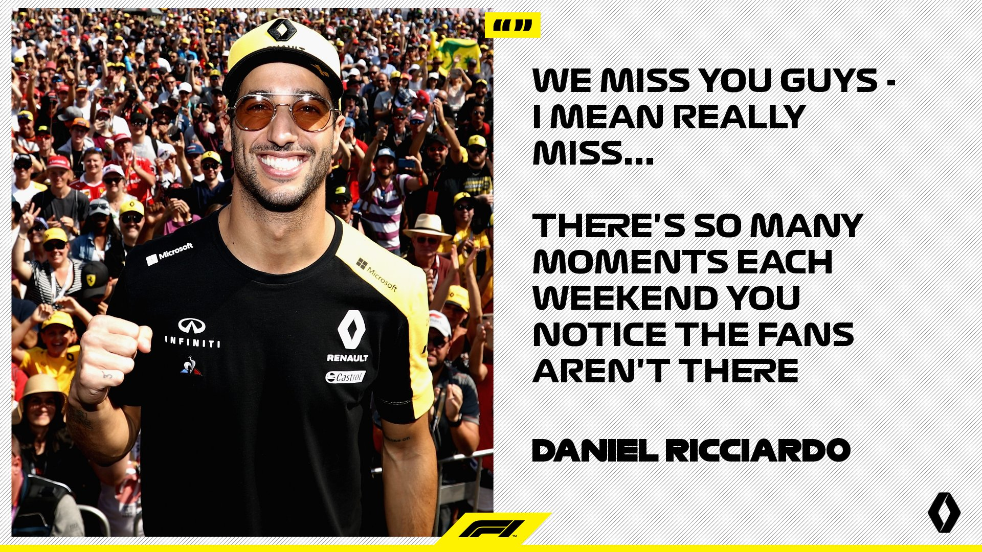 A message for F1 fans from @danielricciardo - and we couldn't agree more 👀 😍  We can't wait to have you back with us... it's just not the same without you 👊  #F1 https://t.co/rHP8VqSwE0