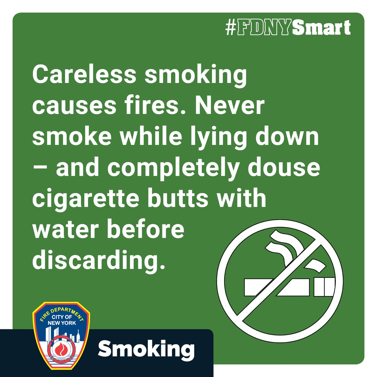 New Yorkers - careless smoking was the third-highest cause of fatal fires in NYC last year. If you or others in your home smoke, help prevent fires before they start by following these #FDNYSmart tips. See more ways to keep you and your family safe at