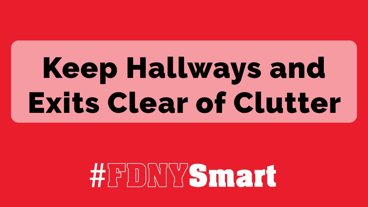 Be #FDNYSmart - help your family escape from fire, and help first responders quickly access your home, by keeping your hallways, stairways, and exits clear of clutter and storage. Learn more at