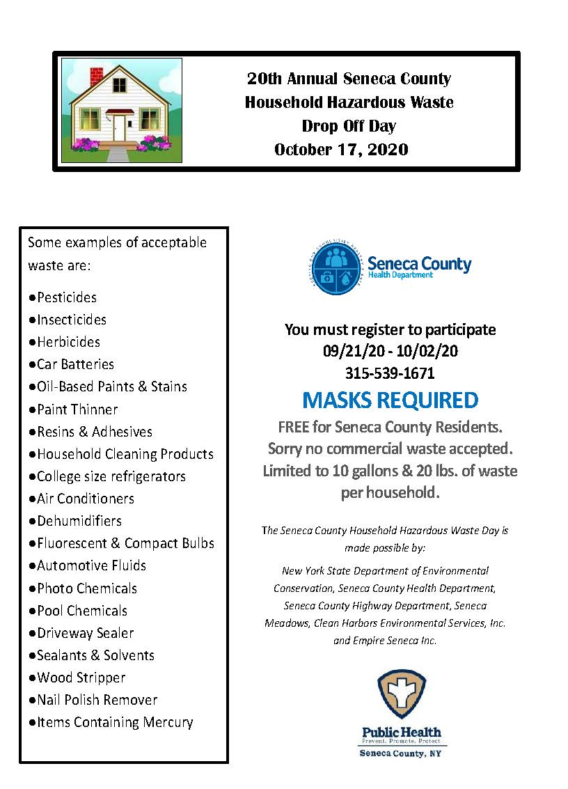 20th Annual Seneca County Household Hazardous Waste Drop Off Day - October 17, 2020. Registration is open from 09/21/20 to 10/02/20 - You must register to participate - 315-539-1671. FREE for Seneca County Residents. Sorry no commercial waste accepted.