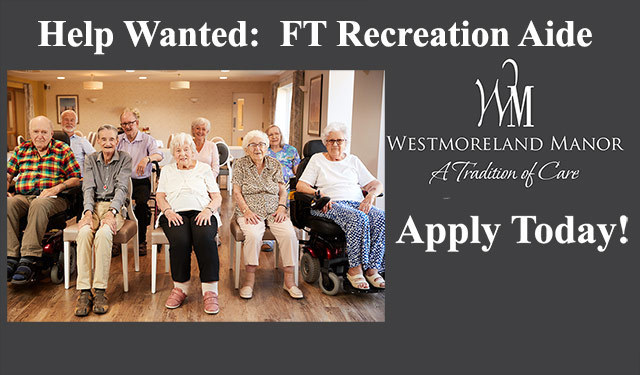 Westmoreland Manor seeking applicants for FT Recreation Aide.  Apply by October 2, 2020.