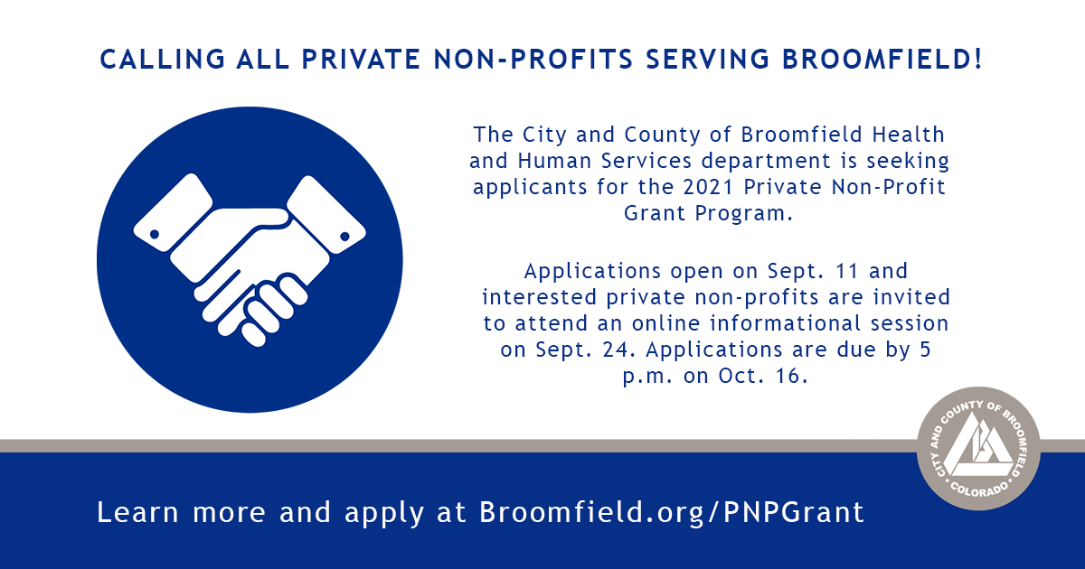 Informational meeting is tomorrow, Sept. 24!  The City and County of Broomfield Health and Human Services department is seeking applicants for the 2021 Private Non-Profit Grant Program.   Learn more and apply at