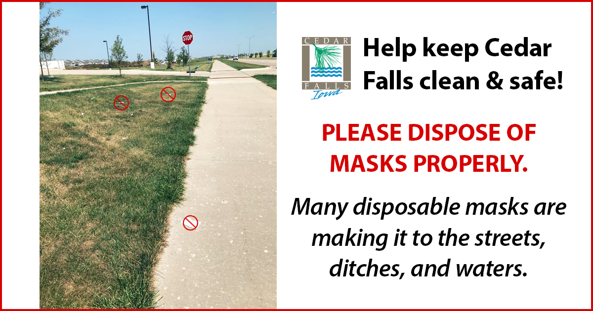 Please help keep Cedar Falls clean by disposing of masks properly.  You can learn more about the impact of this waste globally at  and thank you for your cooperation as we work to maintain our city! #cedarfalls