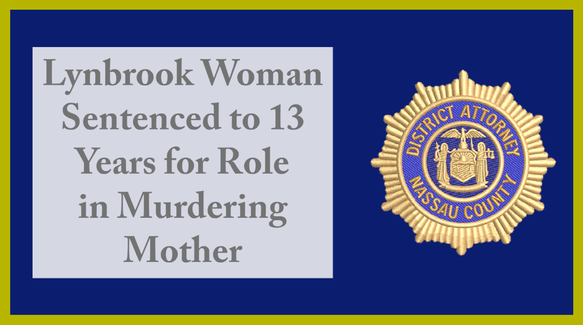 Lynbrook Woman Sentenced to 13 Years for Role in Murdering Mother