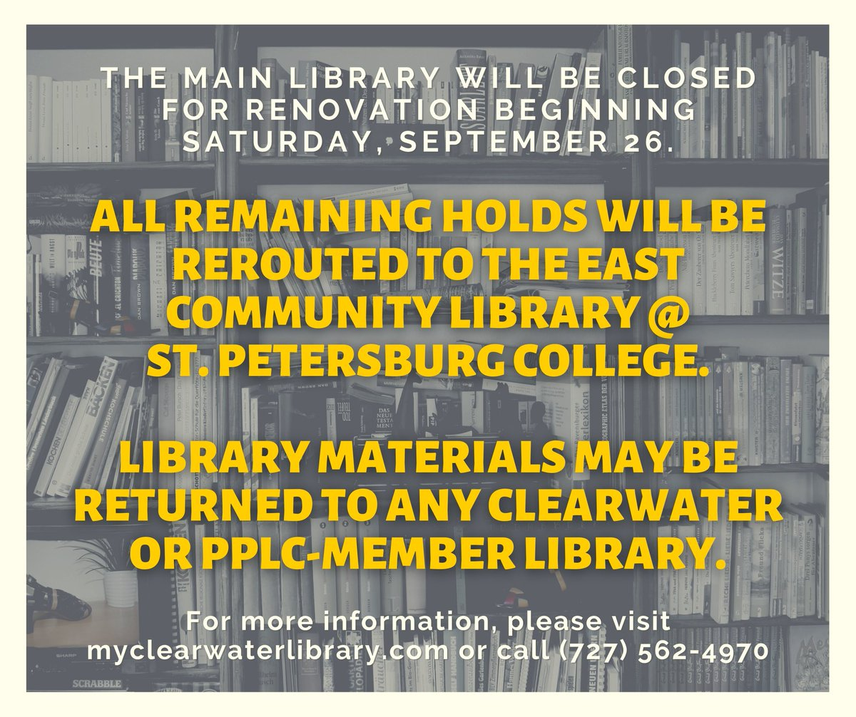 The #Clearwater Main Library will be closed for renovations beginning Saturday, Sept. 26.  All remaining holds will be rerouted to the East Community Library @ St. Petersburg College.  Library materials may be returned to any Clearwater or PPLC-member library.