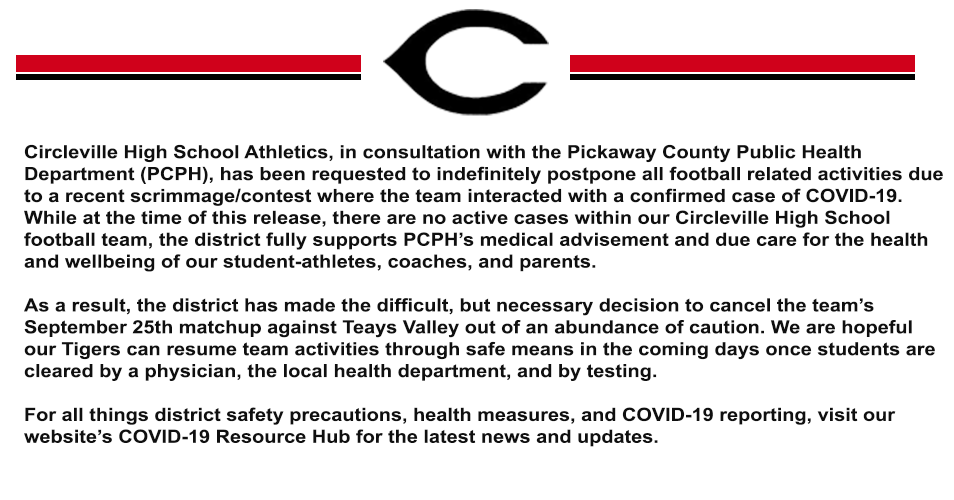 Out of an abundance of caution, the district has made the difficult, but necessary decision to cancel the team's September 25th match-up against Teays Valley in consultation with the Pickaway County Public Health Department. Details are as follows: