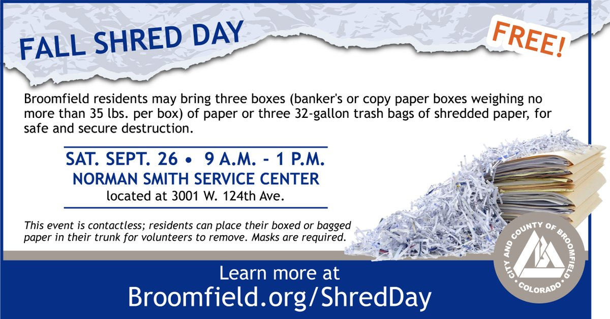 Don't forget - this Saturday!  Don't miss the FREE Fall Paper Shred Event, where Broomfield residents can bring three boxes of paper for safe and secure destruction.  This event will be contactless. Masks are required.   Learn more at .