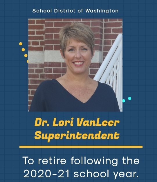 School District of Washington Superintendent Dr. Lori VanLeer Announces Retirement Following 2020-21 School Year. Click the link below for the story and letters from Dr. VanLeer and the Board of Education to the Washington community.