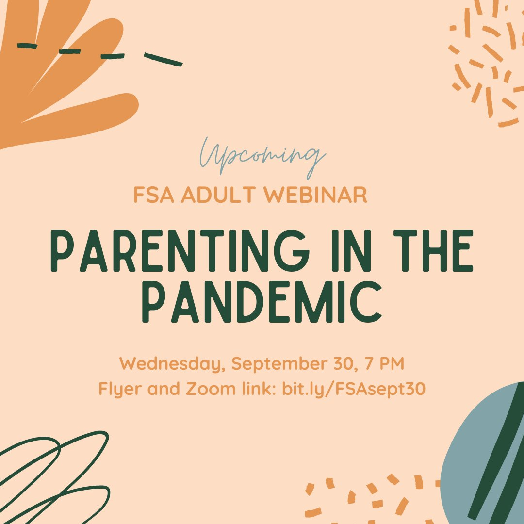 FSA Webinar: Parenting in the Pandemic (English only) Wednesday, September 30, 2020   Seminario de web de FSA: La Crianza durante una pandemia (en Español) el martes, 29 de septiembre, 2020.
