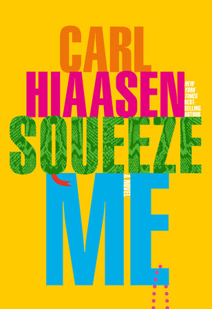 """The South Florida of Carl Hiaasen's latest, """"Squeeze Me,"""" is populated with some familiar faces, a giant Burmese python, a"""