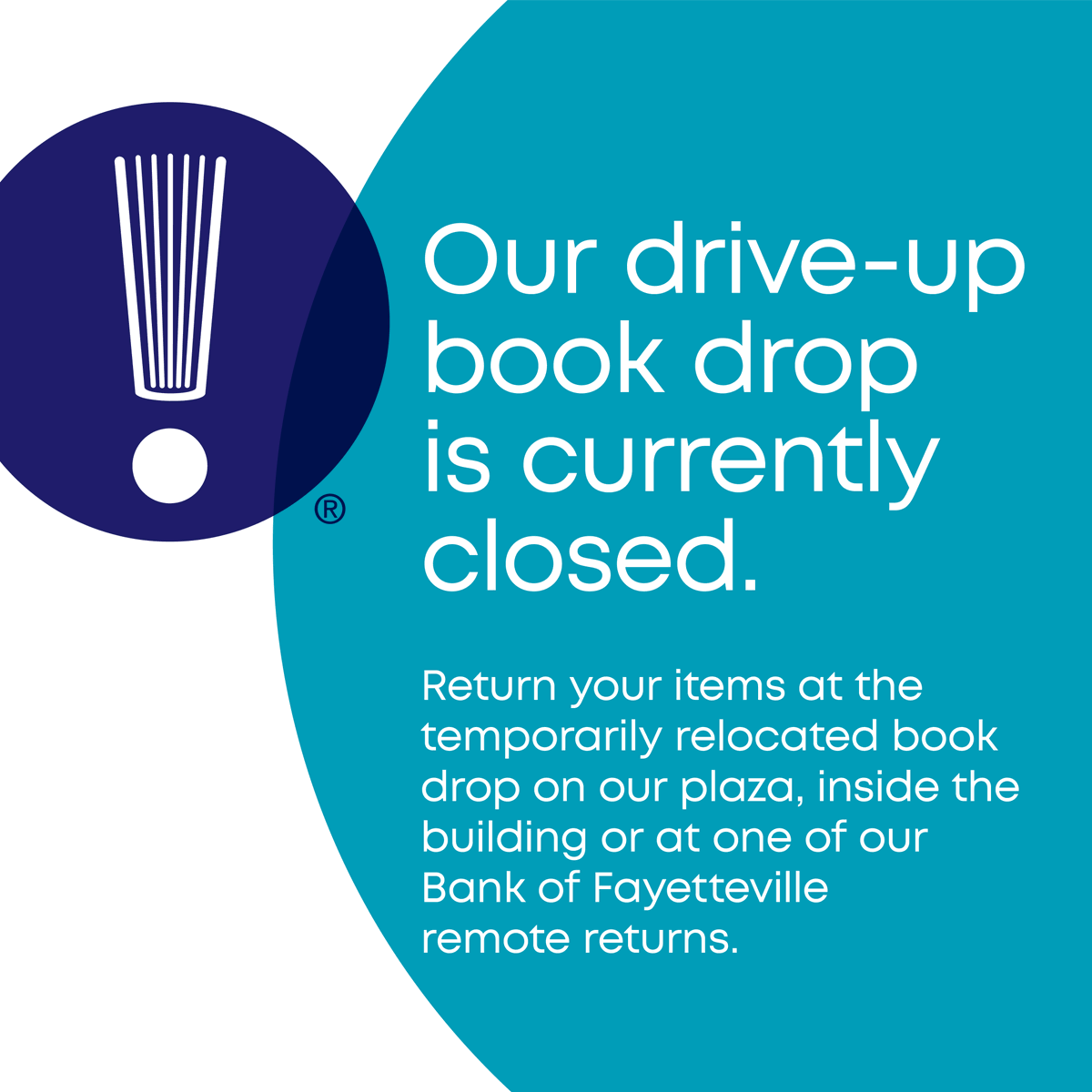 Access to our drive-up book drop is closed due to road construction. A walk-up book drop is now located on the plaza outside of our main entrance. Another option for returns are our remote book drops at the Bank of Fayetteville locations.