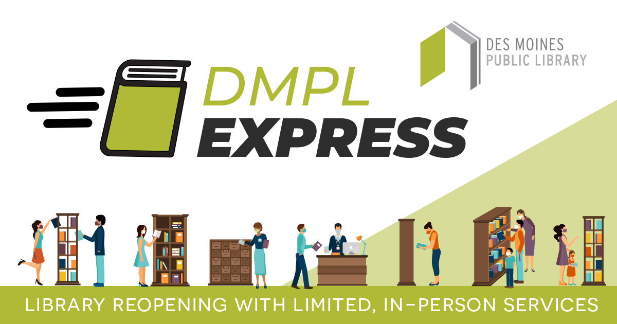 Did you see the big news? The Des Moines Public Library is reopening its doors - in a limited fashion - starting Monday at Central Library, then two weeks later at our other buildings! Get all the details about DMPL Express here: