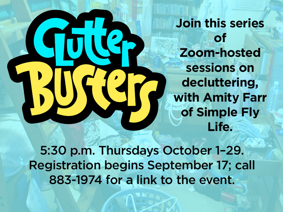 Does the idea of decluttering overwhelm you? Learn to find freedom from excess stuff and overconsumption during these Zoom lessons from Amity Farr, founder and owner of Simple Fly Life.  Registration now for our first session on Oct. 1. Call 883-1974 for a link to the event.