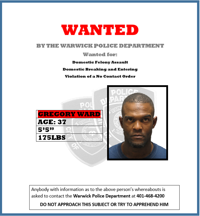 The Warwick Police Department is requesting the public's assistance in locating Gregory Ward. If you have any information on his whereabouts, please call us at 401-468-4200.   DO NOT APPROACH OR TRY TO APPREHEND THIS SUBJECT YOURSELF.