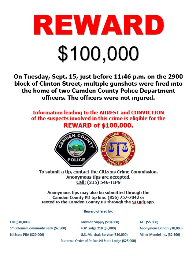 Reward now $100K for information leading to the arrest of suspects who shot at the home of two officers thanks to the  @FBI @ATFHQ FOP Lodge 218 @njfop @NJSPBA @Lawmensupply 1st Colonial Community Bank, the U.S. Marshals Service, Miller Mendel Inc. and a generous anonymous donor.