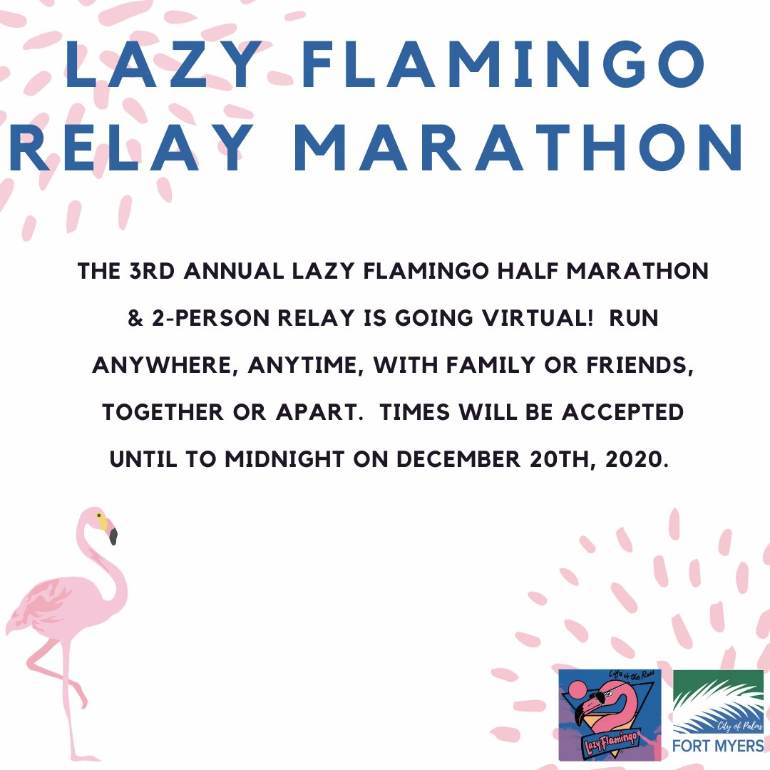 The 3rd Annual Lazy Flamingo Half Marathon & 2-Person Relay is going virtual! Sign-ups are now open. Register to run anytime, anywhere with friends and family. For more information visit: