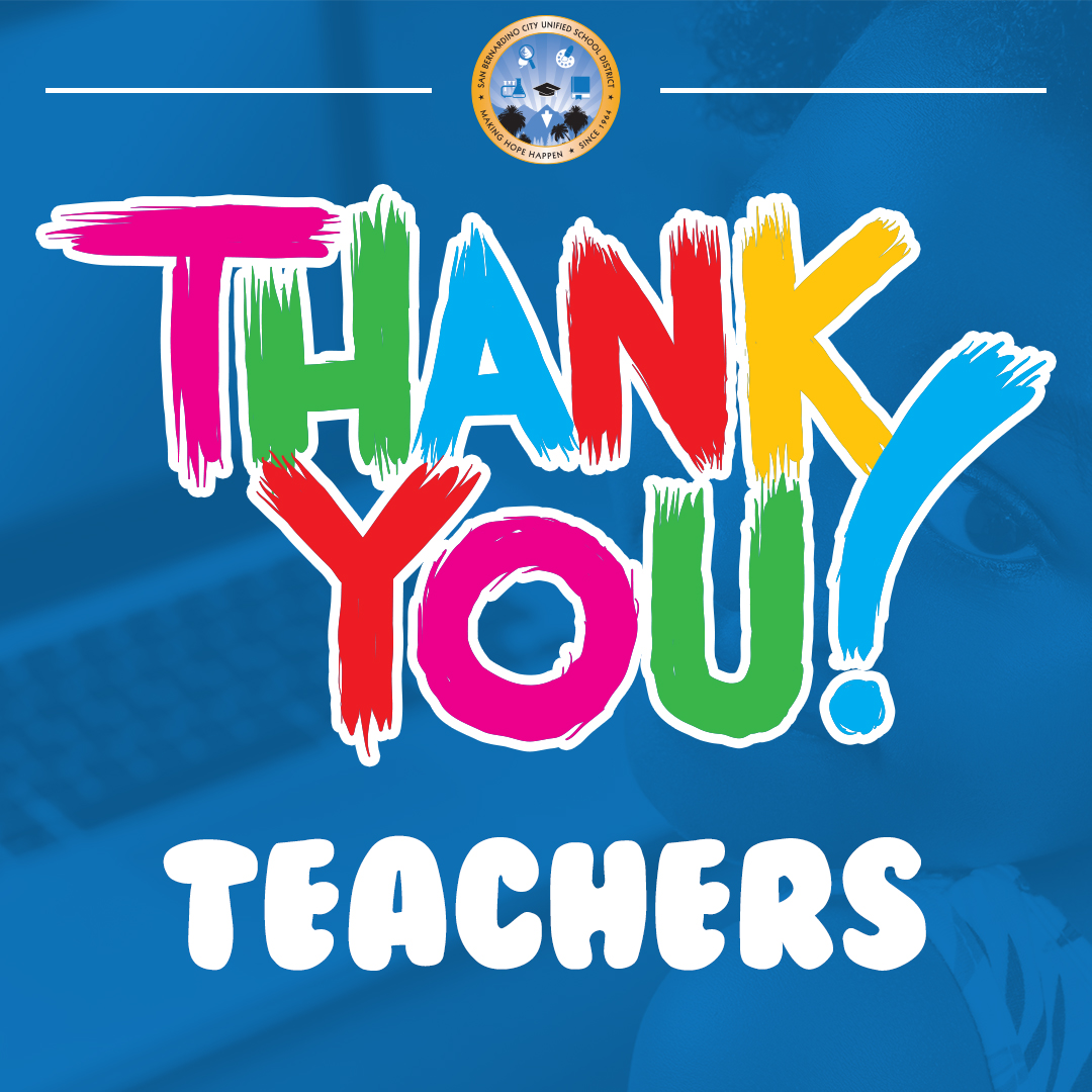 The San Bernardino City Unified School District would like to #ThankYouTeachers for their hard work and dedication in perfecting distance learning in order to keep educating our future generations.