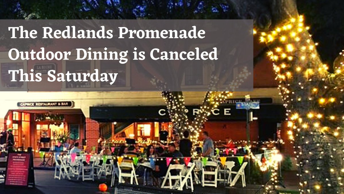 Due to a planned demonstration in downtown Redlands - after consulting with local businesses - the City has canceled the outdoor State Street dining event for 9/26. The City supports the constitutional right of all citizens to peacefully assemble.