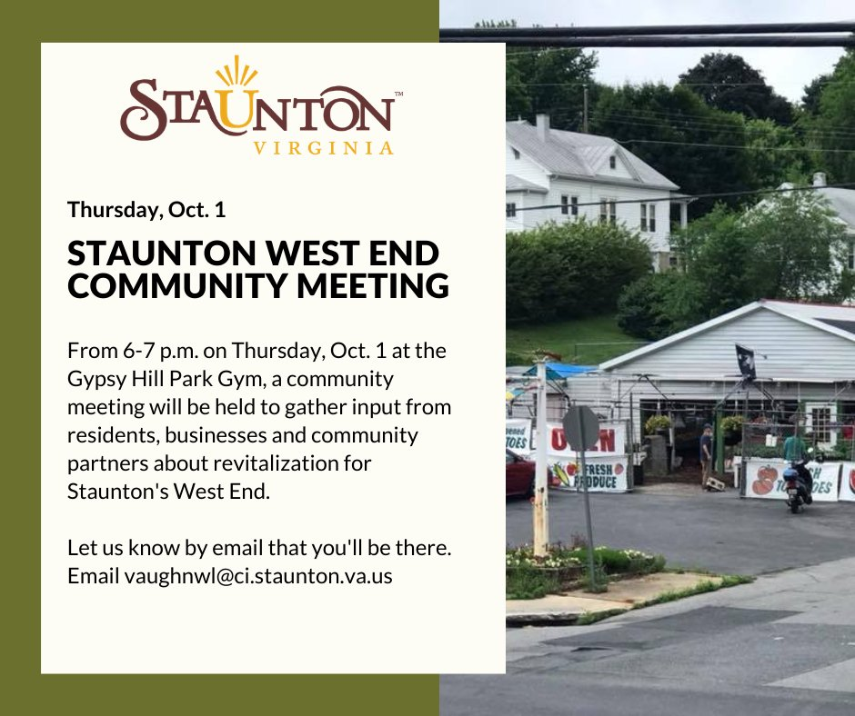 From 6-7 p.m. on Thursday, Oct. 1 at the Gypsy Hill Park Gym, a community meeting will be held to gather input from residents, businesses and community partners about revitalization for Staunton's West End. More info at