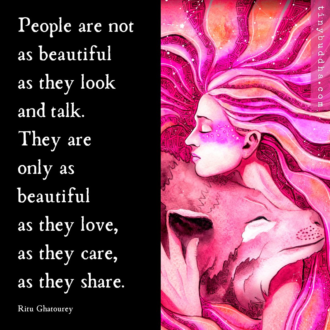 """""""People are not as beautiful as they look and talk. They are only as beautiful as they love, as they care, as they share."""" ~Ritu Ghatourey https://t.co/YO13aBRHuU"""