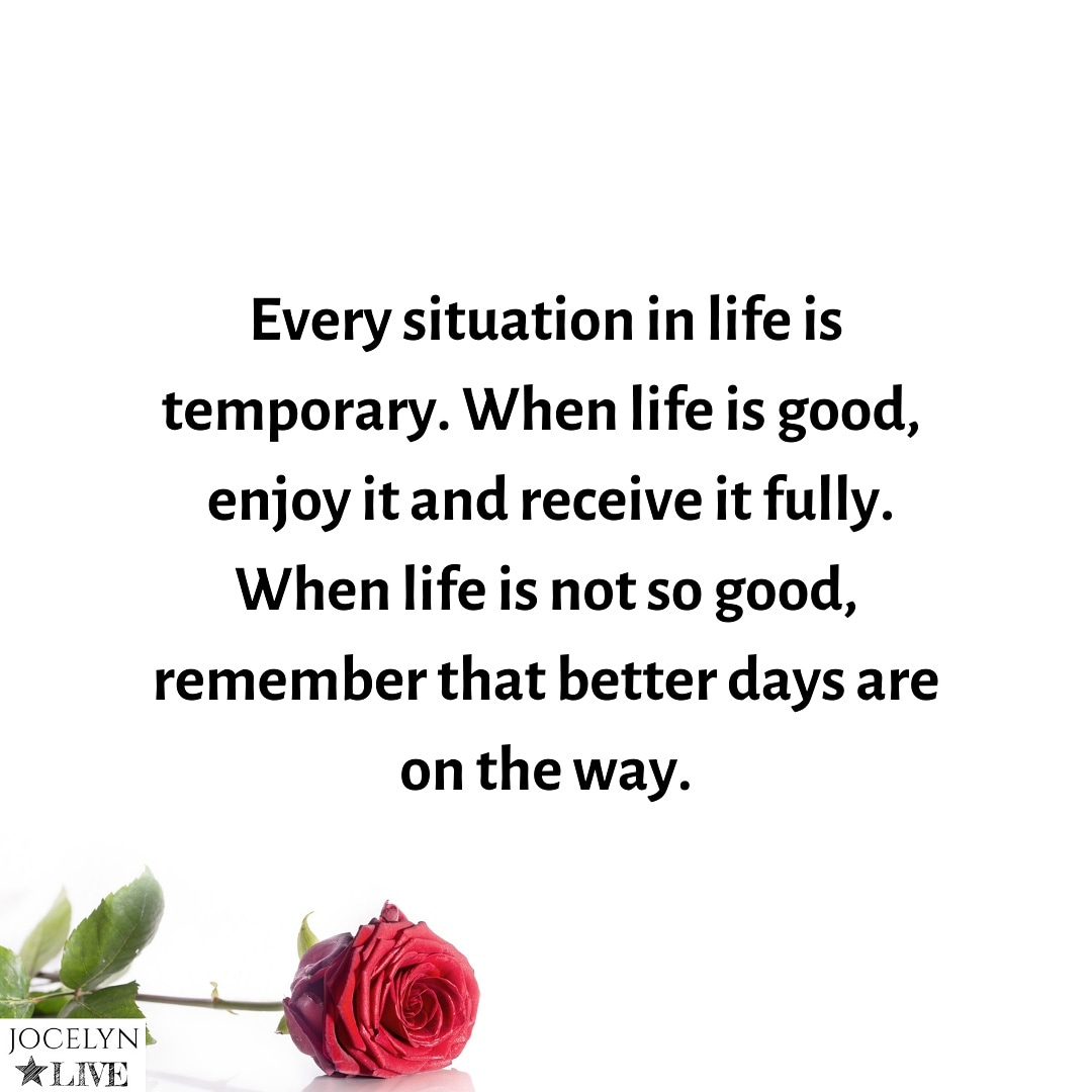 Every situation in life is temporary. When life is good,enjoy it and receive it fully. When life is not so good, remember that better days are on the way. #jocelynlive #podcast #subconsciousmind #beapriority #rumi #sacrificepleasure #neville #rumiquotes #rumipoetry