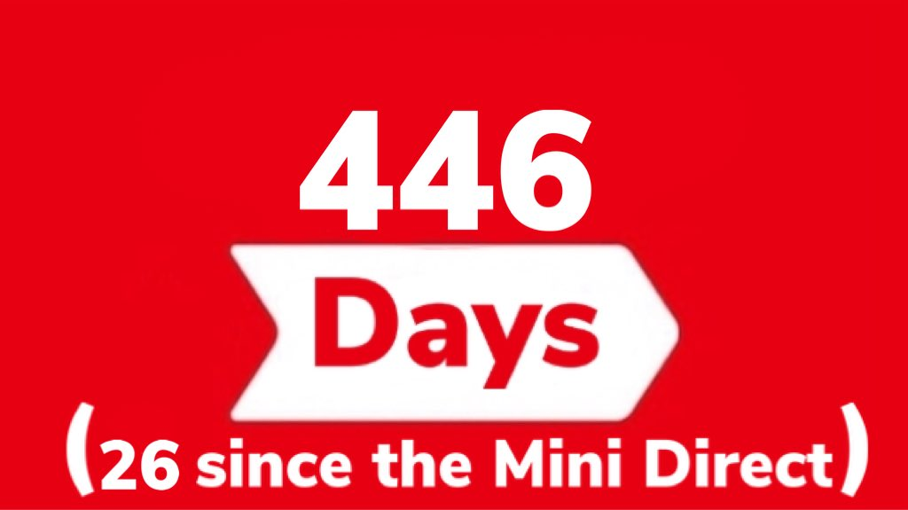 It has been 446 days since the last general #NintendoDirect (September 4th, 2019), and 26 since the last #NintendoDirectMini (October 28th, 2020).