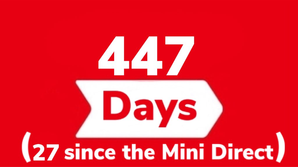 It has been 447 days since the last general #NintendoDirect (September 4th, 2019), and 27 since the last #NintendoDirectMini (October 28th, 2020).