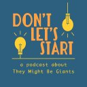 Dont Let's Start: A Podcast About TMBG