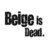 @beigeisdead
