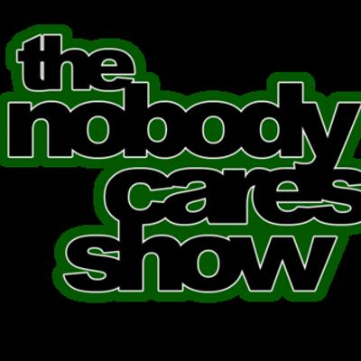 Nobody Cares Show