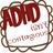 @adhdisntcontag