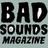 Bad Sounds Mag