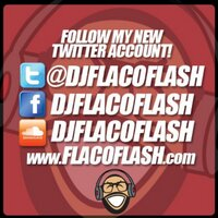 Follow @djflacoflash | Social Profile
