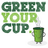 @greenyourcup