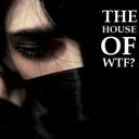 The House Of WTF?