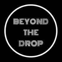 BeyondTheDrop