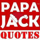 Papa Jack Quotes™