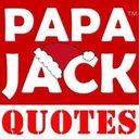 Papa Jack Quotes™