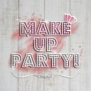 💄Make up Party!🎀