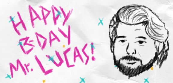 Happy Birthday to the Maker himself, George Lucas!!