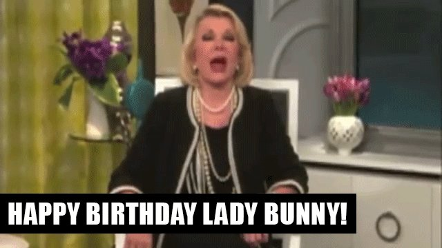 Happy Birthday Lady Bunny !!!!!