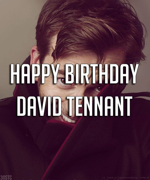 Happy 47th Birthday to the wonderful David Tennant X0X