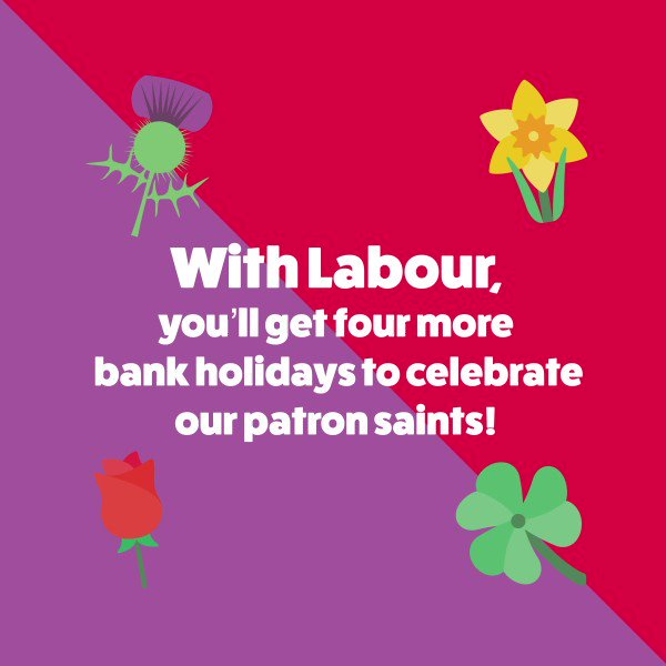 An extra four bank #holidaysarecoming with a Labour government – to celebrate each of our patron saints. 🏴 St. David 🇮🇪 St. Patrick 🏴 St. George and 🏴 St. Andrew. Sound good? Share this.